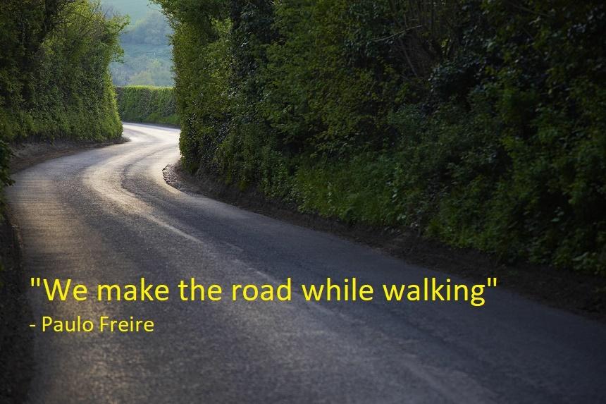 We Make The Road While Walking